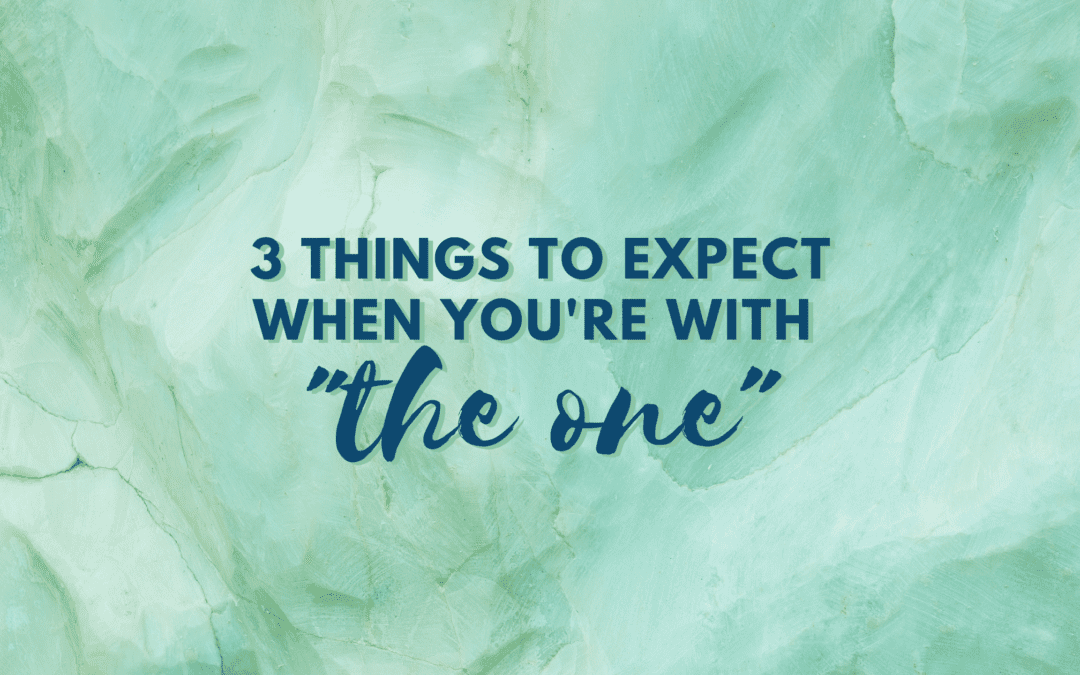 "3 Things to Expect When You're With ""The One"""